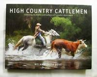High Country Cattlemen Celebrating the Families and Traditions of Australia's Alpine Region by  Melanie Faith Dove - 1st Edition - 2015 - from Adelaide Booksellers (SKU: BIB311936)