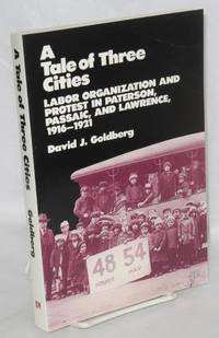 A tale of three cities; labor organization and protest in Paterson, Passaic, and Lawrence, 1916-1921