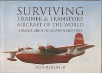 SURVIVING TRAINER & TRANSPORT AIRCRAFT OF THE WORLD: A Global Guide to Location and Types