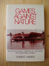 Games Against Nature : An Eco-Cultural History of the Nunu of Equatorial Africa.