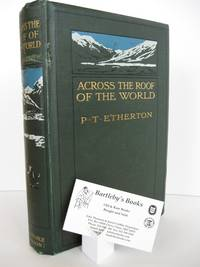 Across the Roof of the World: A Record of Sport and Travel through Kashmir, Gilgit, Hunza, the Pamirs, Chinese Turkestan, Mongolia, and Siberia.;  With map and illustrations