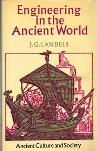 ENGINEERING IN THE ANCIENT WORLD by  J. G Landels - Hardcover - 1978 - from Paul Meekins Military & History Books and Biblio.com