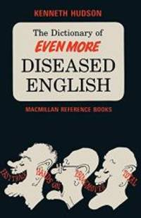 The Dictionary of Even More Diseased English by Kenneth Hudson - 1983-01-01 - from Books Express and Biblio.co.uk