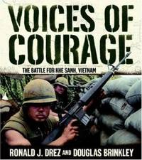 Voices of Courage : The Battle for Khe Sanh, Vietnam by Ronald J. Drez; Douglas Brinkley - 2005