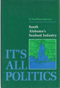 IT'S ALL POLITICS South Alabama's Seafood Industry by  E. Paul Durrenberger - First Edition - 1992 - from The Avocado Pit (SKU: 63056)
