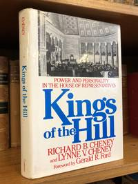 KINGS OF THE HILL: POWER AND PERSONALITY IN THE HOUSE OF REPRESENTATIVES [INSCRIBED TO DAVID BRODER]