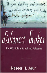 Dishonest Broker: The Role of the United States in Palestine and Israel