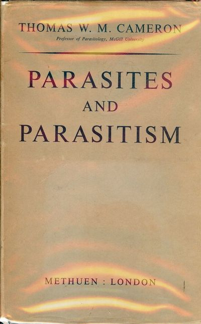 1956. CAMERON, Thomas W.M. PARASITES AND PARASITISM. Illustrated with black and white drawings. NY: ...
