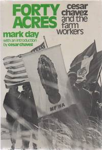 Forty Acres. Cesar Chavez and the Farm Workers