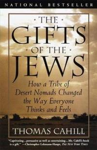 image of The Gifts of the Jews: How a Tribe of Desert Nomads Changed the Way Everyone Thinks and Feels (Hinges of History S.)