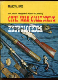 Civil War Collector's Encyclopedia: Arms, Uniforms, and Equipment of the Union and Confederacy