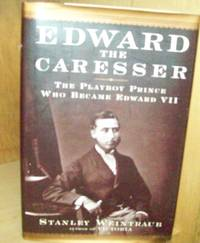 Edward the Caresser: The Playboy Prince Who Became Edward VII