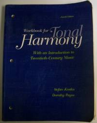 Wokbook for Tonal Harmony, with an Introduction to Twentieth Century Music, Fourth Edition