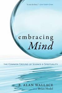 Embracing Mind : The Common Ground of Science and Spirituality