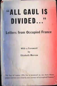 'All Gaul Is Divided...' Letters from Occupied France. With a Foreword by Elizabeth Morrow