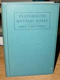 Playground Mystery Boxes:  The Study of Child Character in Neighborhood  Playgrounds. Talks from Experience on How to Supervise Real Play  Scientifically. ... Injury, Disease, Death, Crime, Insanity