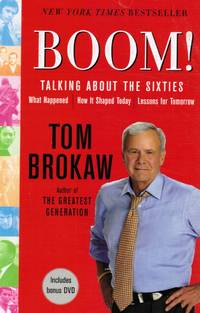 Boom! Talking about the Sixties: What Happened, How it Shaped Today,  Lessons for Tomorrow