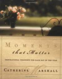 Moments That Matter Inspiration For Each Day Of The Year by Catherine Marshall - 2001-09-02