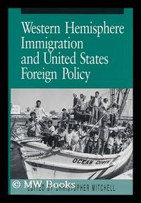 Western Hemisphere Immigration and United States Foreign Policy / Edited by Christopher Mitchell...