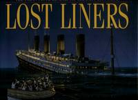 image of Lost Liners : From the Titanic to the Andrea Doria - The ocean floor reveals it's greatest lost ships