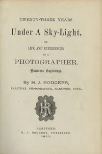 TWENTY-THREE YEARS UNDER A SKY-LIGHT, OR LIFE AND EXPERIENCES OF A PHOTOGRAPHER