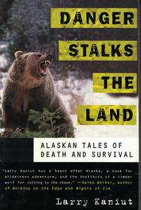 Danger Staks The Land Alaskan Tales of Death and Survival