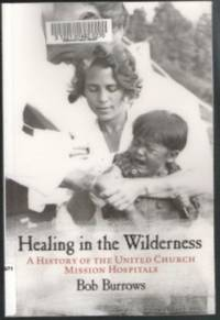 HEALING IN THE WILDERNESS  A History of the United Church Mission Hospitals