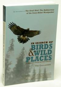 In Search of Birds and Wild Places  A Naturalist's Journey into Parts  Unknown