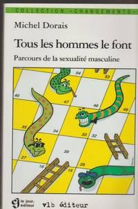 TOUS LES HOMMES LE FONT. : Parcours de la sexualité masculine