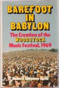 BAREFOOT IN BABYLON: The Creation of the Woodstock Music Festival, 1969 by Spitz, Robert Stephen - 1979 - from R & A Petrilla, ABAA, IOBA and Biblio.com