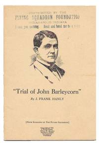 """""""TRIAL Of  JOHN BARLEYCORN"""".; From Speeches of The Flying Squadron"""