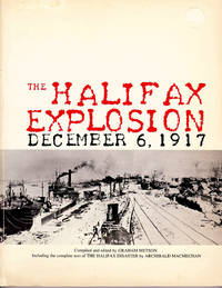 The Halifax Explosion December 6, 1917. Including the Complete Text of The Halifax Diasater by  Archibald MacMechan