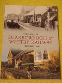 Scarborough & Whitby Railway Through Time