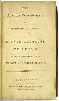 THE AMERICAN REMEMBRANCER; OR, AN IMPARTIAL COLLECTION OF ESSAYS, RESOLVES, SPEECHES, &C. RELATIVE, OR HAVING AFFINITY, TO THE TREATY WITH GREAT BRITAIN