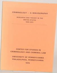 CRIMINOLOGY -- A BIBLIOGRAPHY Research and Theory in the United States,  1945-1972