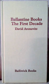 image of Ballantine Books: the First Decade:  A Bibliographical History and Guide  of the Publisher's Early Years