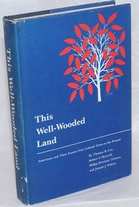 This Well-Wooded Land; Americans and Their Forests from Colonial Times to the Present