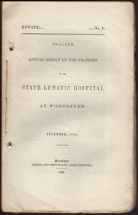 image of TWELFTH ANNUAL REPORT OF THE TRUSTEES OF THE STATE LUNATIC HOSPITAL AT WORCESTER. December, 1844. Senate No. 1