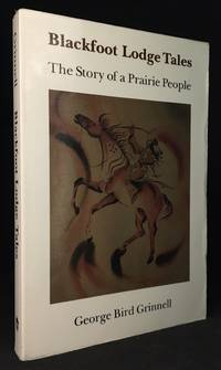 image of Blackfoot Lodge Tales; The Story of a Prairie People