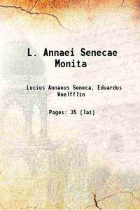L. Annaei Senecae Monita [microform] 1878 by  ed  - - Paperback - 2016 - from Gyan Books (SKU: PB1111000349867)