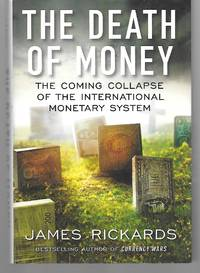 The Death Of Money ( The Coming Collapse Of The International Monetary System ) by James Rickards - Hardcover - 2014 - from Thomas Savage, Bookseller and Biblio.com