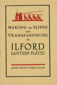 MAKING OF SLIDES AND TRANSPARENCIES ON ILFORD LANTERN PLATES.; [cover title]