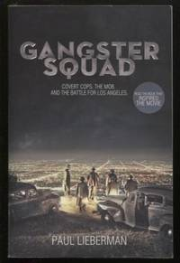 Gangster Squad ;  Covert Cops, the Mob, and the Battle for Los Angeles   Covert Cops, the Mob, and the Battle for Los Angeles