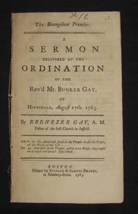 Colonial Imprint] THE  EVANGELICAL PREACHER: A SERMON DELIVERED AT THE ORDINATION OF THE REV'D MR. BUNKER GAY, AT HINDSDALE, AUGUST 17th. 1763
