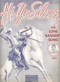 HI-YO SILVER:  The Lone Ranger's Song; Words and music by Vaughn De Leath and Jack Erickson
