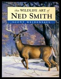 THE WILDLIFE ART OF NED SMITH by  Scott (foreword by Marilyn Derr Kauffman) Weidensaul - First Edition - 2003 - from W. Fraser Sandercombe and Biblio.com