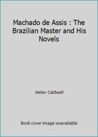 Machado de Assis : The Brazilian Master and His Novels