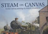 Steam on Canvas: Further Railway Paintings: The Railway Paintings of Philip D Hawkins