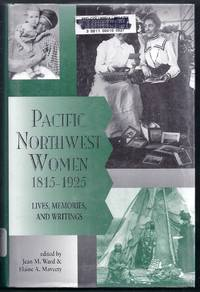 Pacific Northwest Women, 1815-1925.  Lives, Memories, and Writings