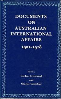 Documents On Australian International Affairs 1901 - 1918